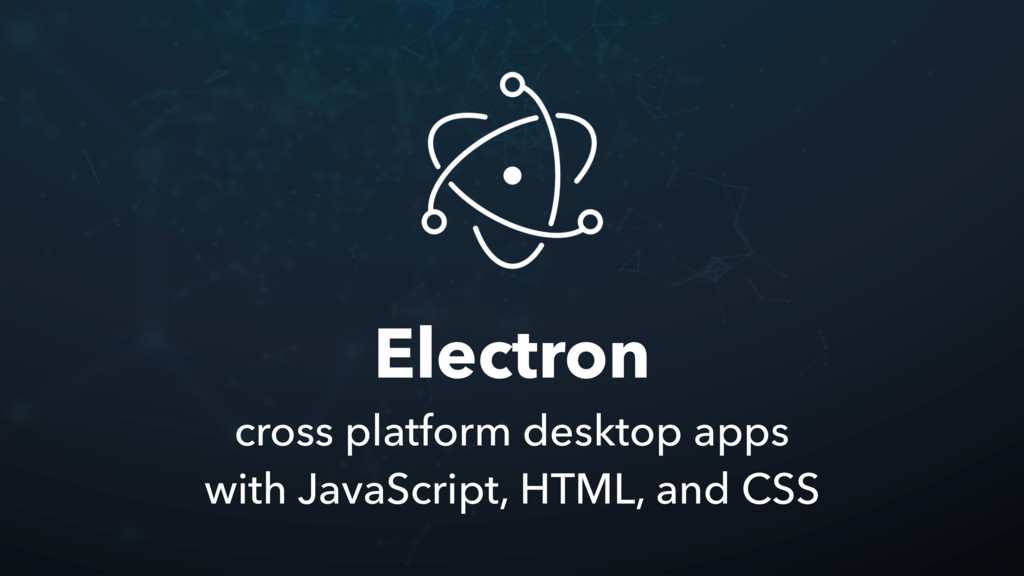 Electron cross platform desktop apps with JavaS...