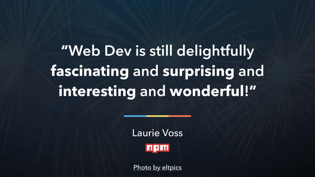 """Web Dev is still delightfully fascinating and ..."