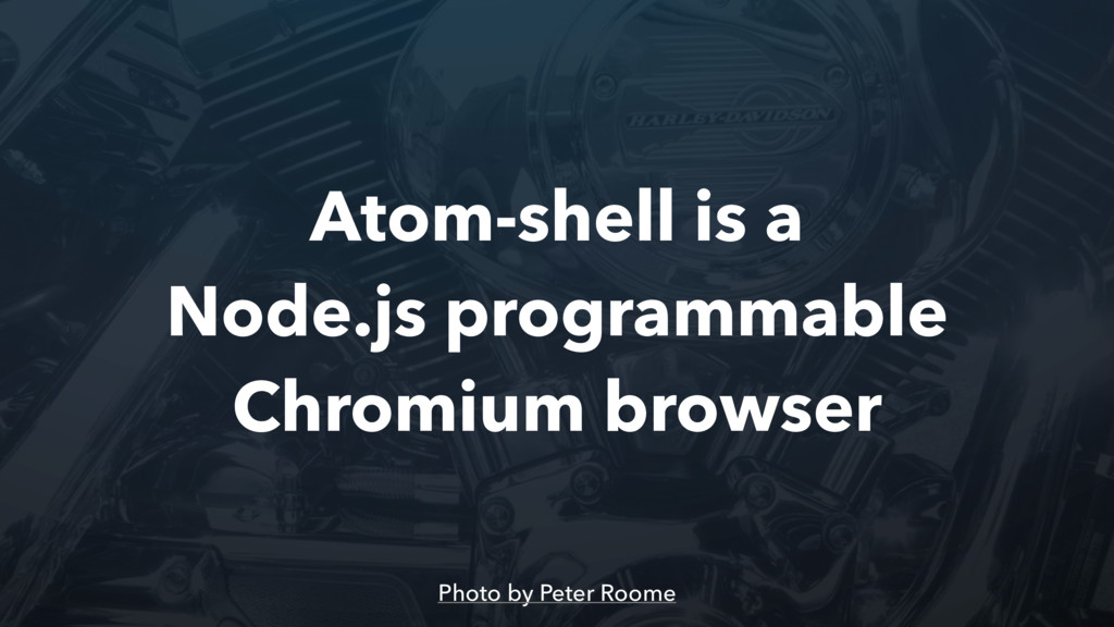 Atom-shell is a Node.js programmable Chromium b...