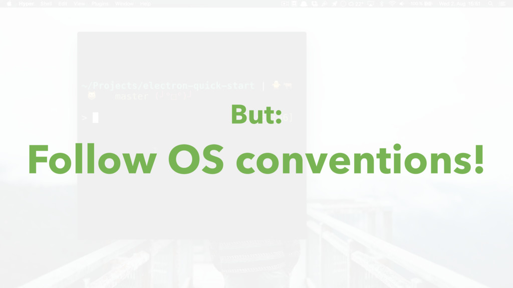 But: Follow OS conventions!