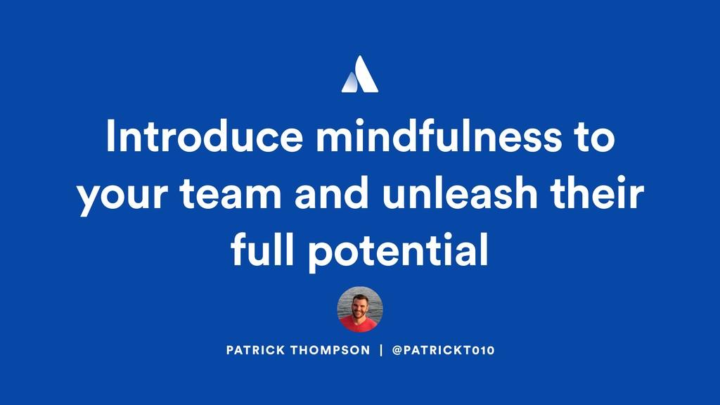 PATRICK THOMPSON | @PATRICKT010 Introduce mindf...