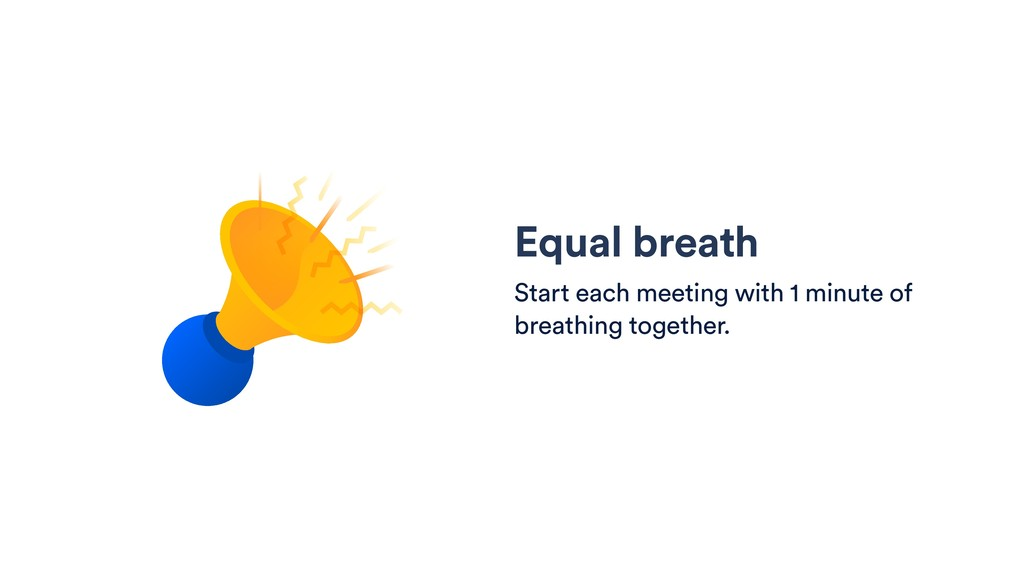 Equal breath Start each meeting with 1 minute o...
