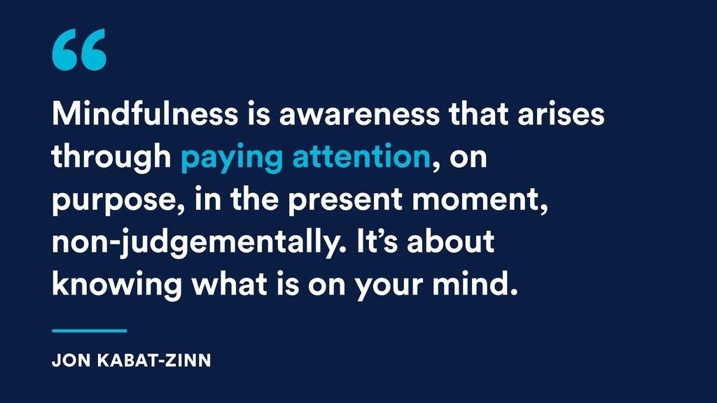 Mindfulness is awareness that arises through pa...