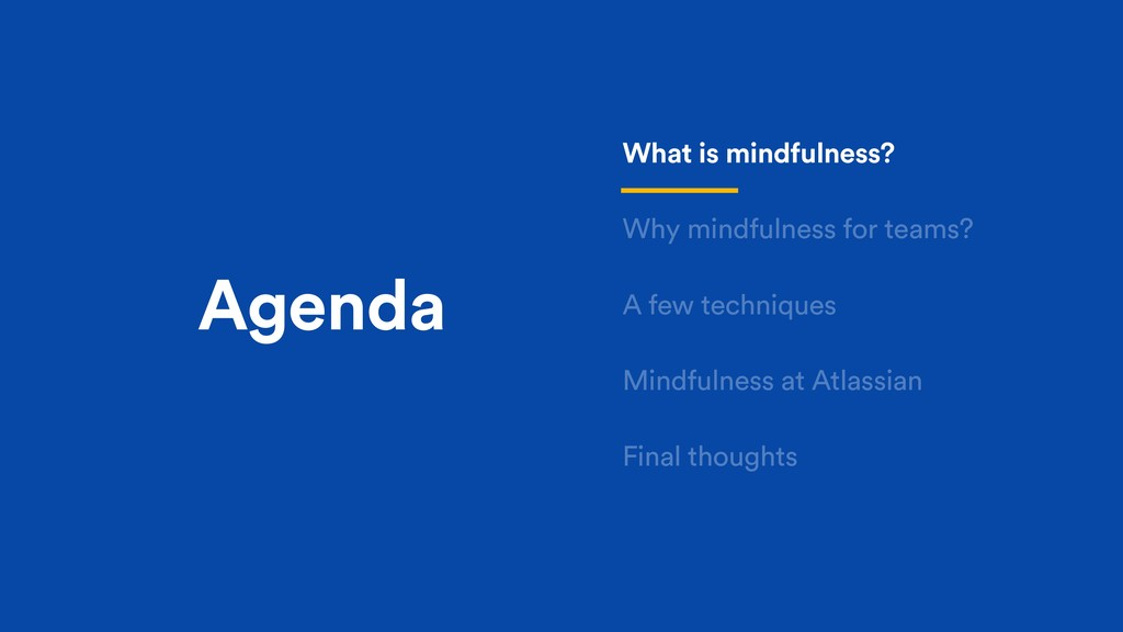 Agenda What is mindfulness? Why mindfulness for...