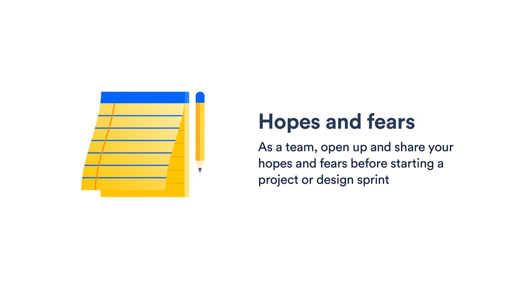 Hopes and fears As a team, open up and share yo...