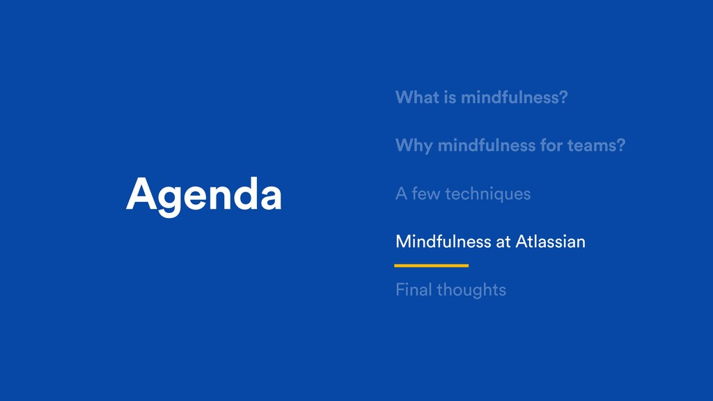 Why mindfulness for teams? Agenda What is mindf...