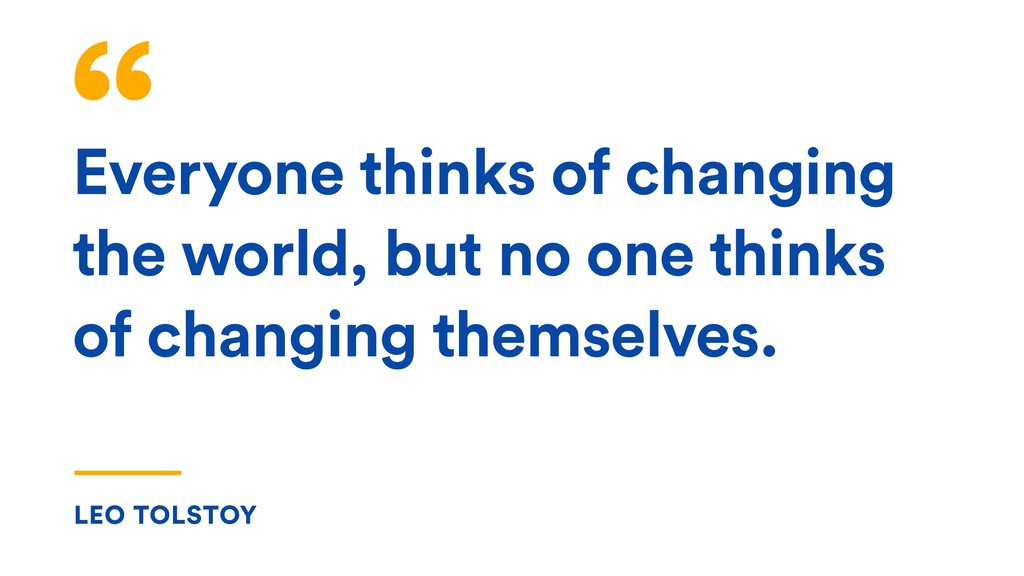 Everyone thinks of changing the world, but no o...
