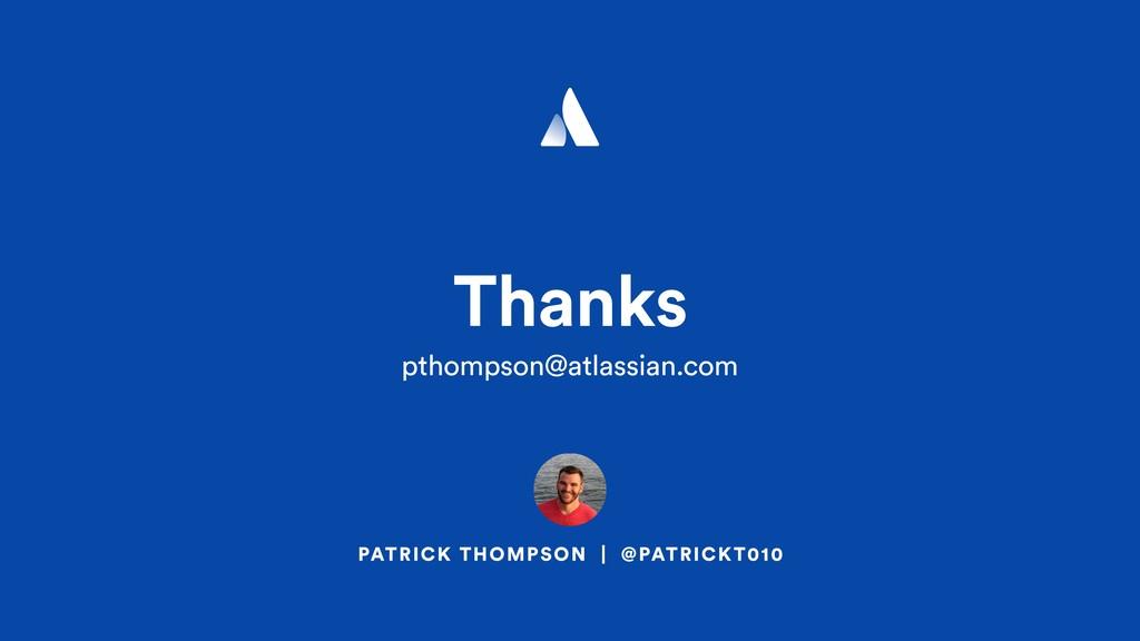 Thanks pthompson@atlassian.com PATRICK THOMPSON...
