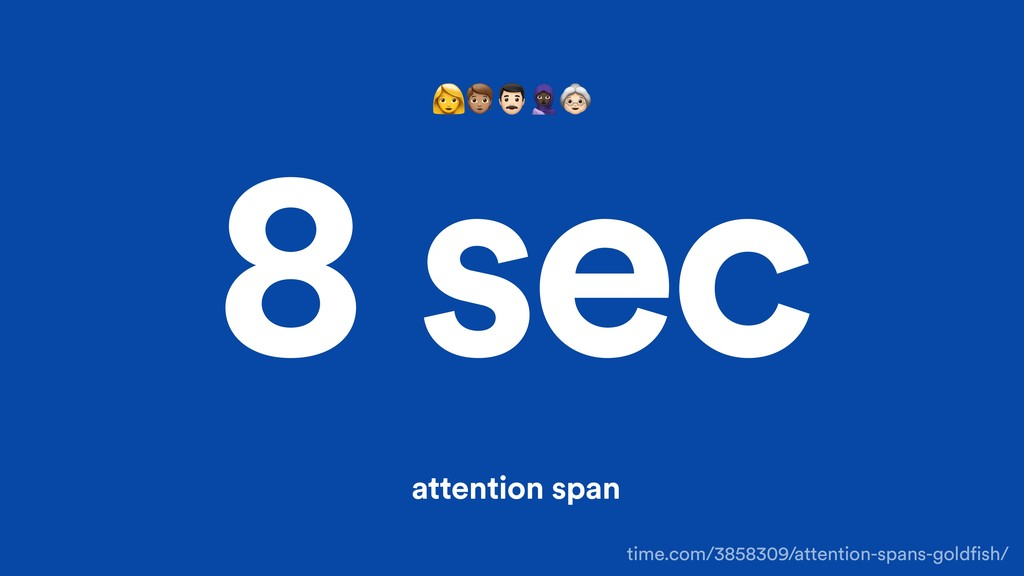 8 sec attention span time.com/3858309/attention...