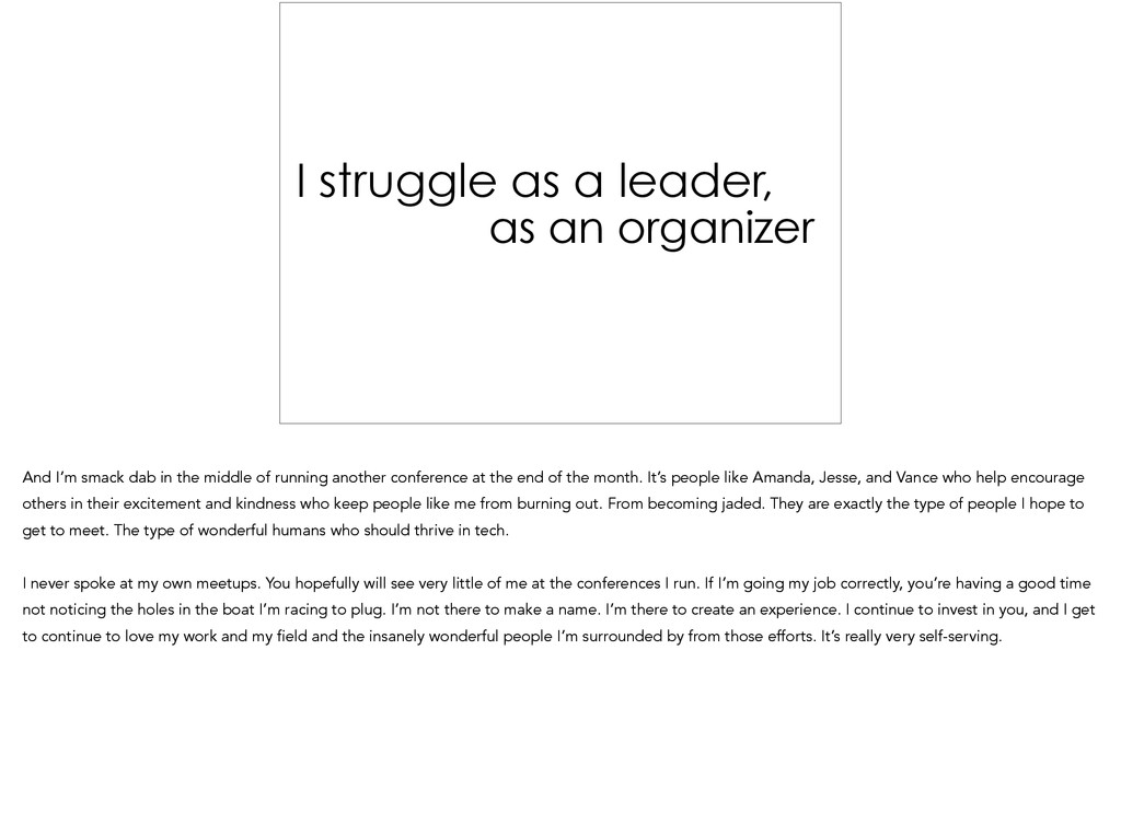 I struggle as a leader, as an organizer ! And I...