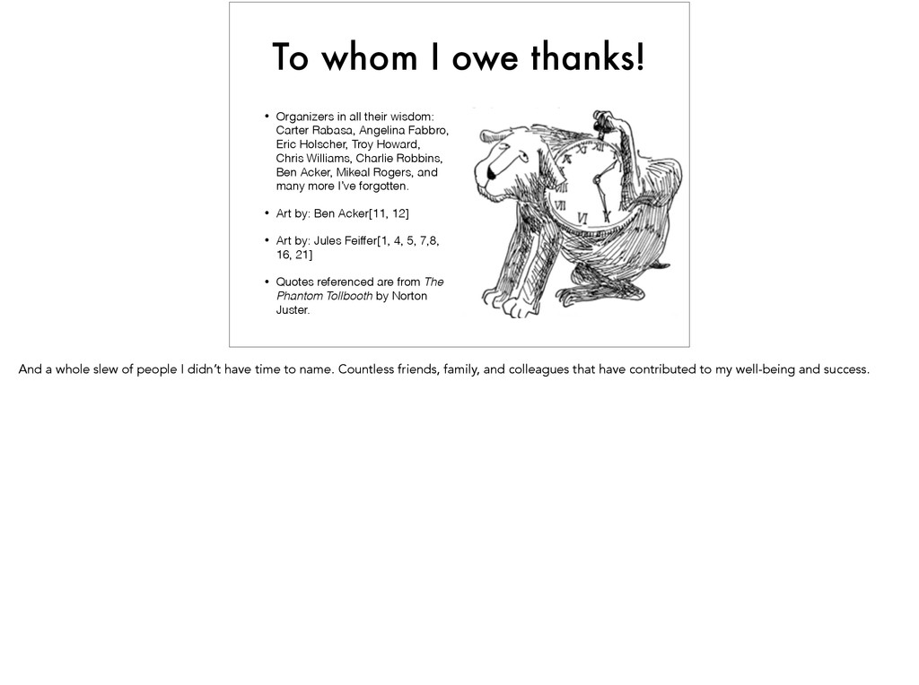 To whom I owe thanks! • Organizers in all their...