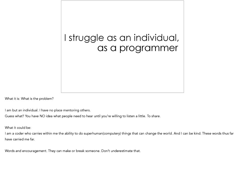I struggle as an individual, as a programmer Wh...