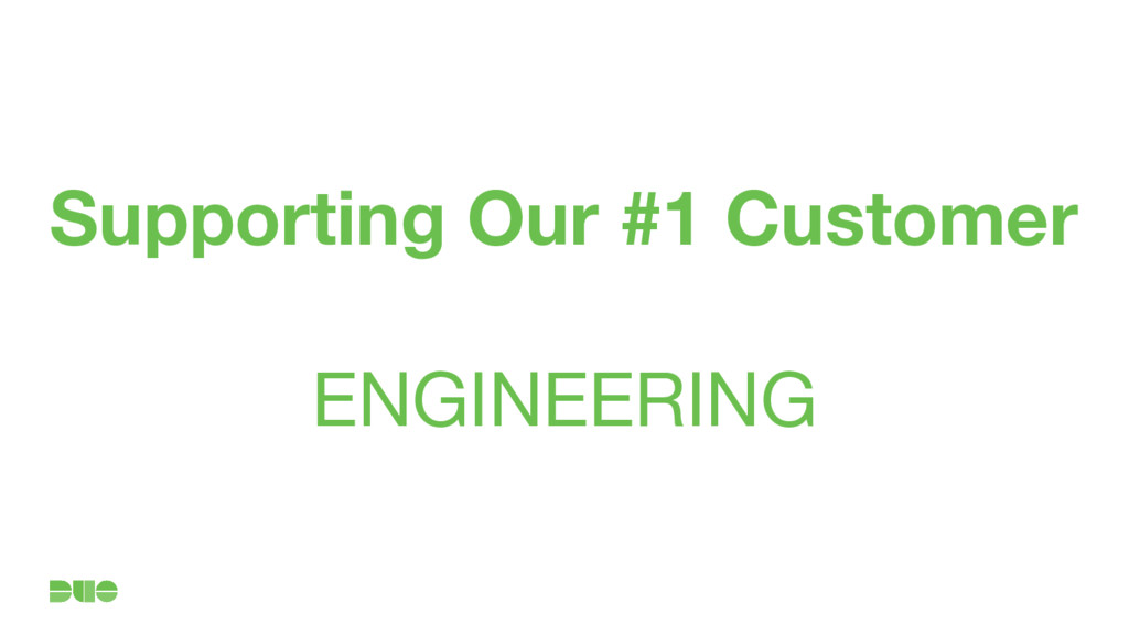 Supporting Our #1 Customer ENGINEERING