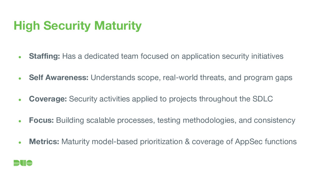 High Security Maturity ● Staffing: Has a dedica...