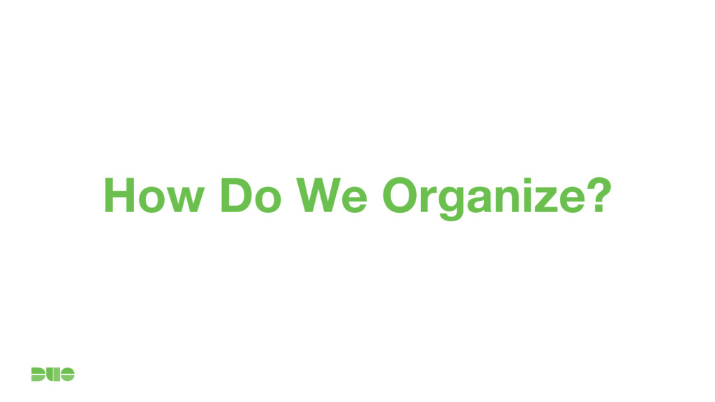 How Do We Organize?