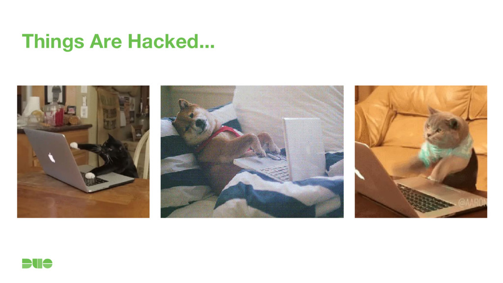 Things Are Hacked...
