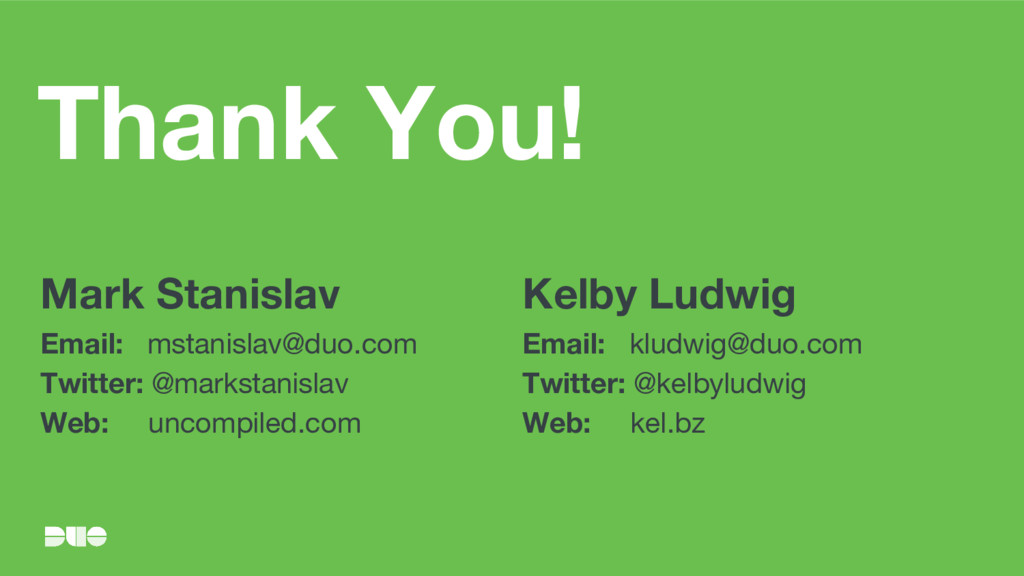 Thank You! Mark Stanislav Email: mstanislav@duo...