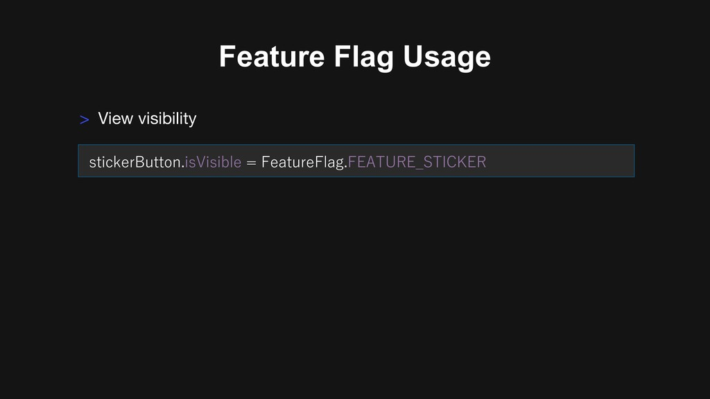 Feature Flag Usage > View visibility . .