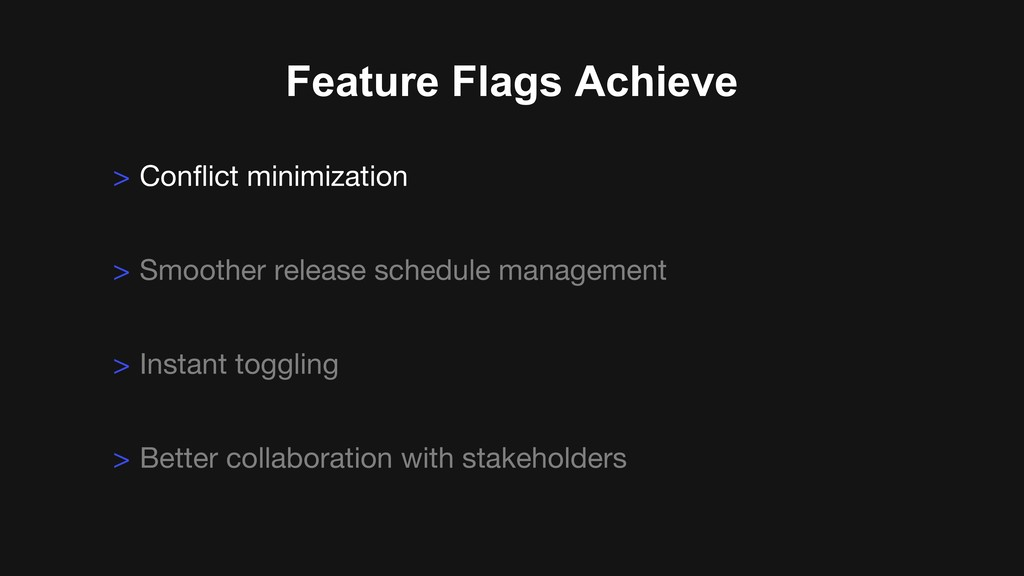 Feature Flags Achieve > Conflict minimization > ...