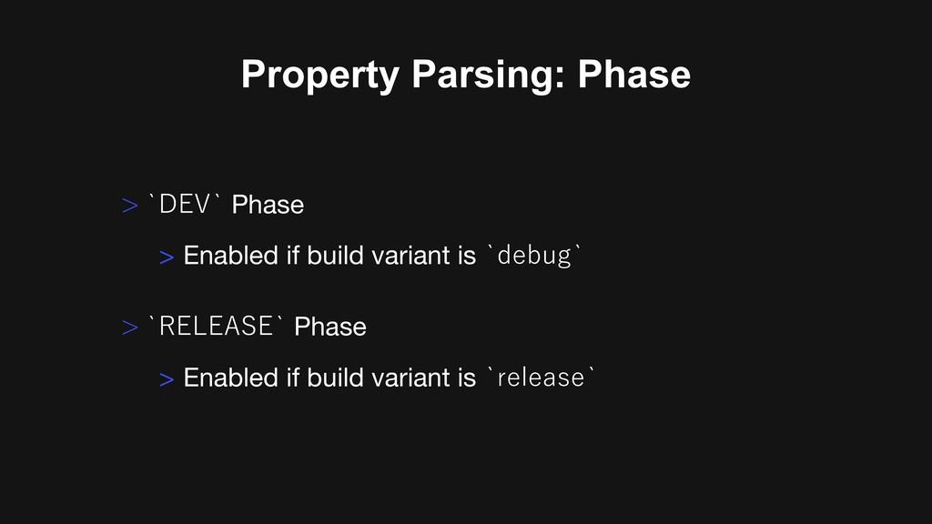 Property Parsing: Phase > Enabled if build vari...