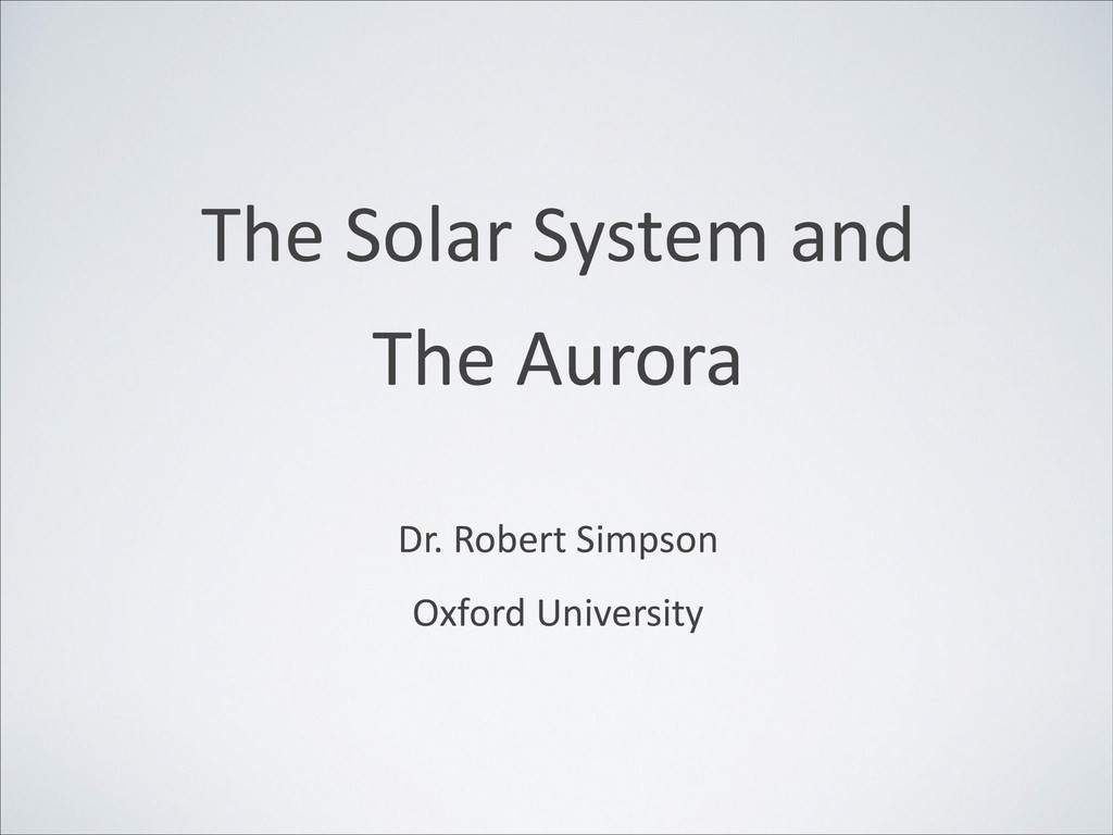 The Solar System and  The Aurora  ! Dr. ...