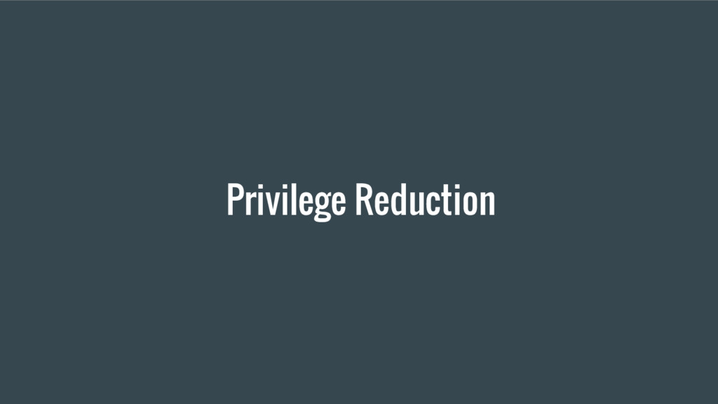 Privilege Reduction