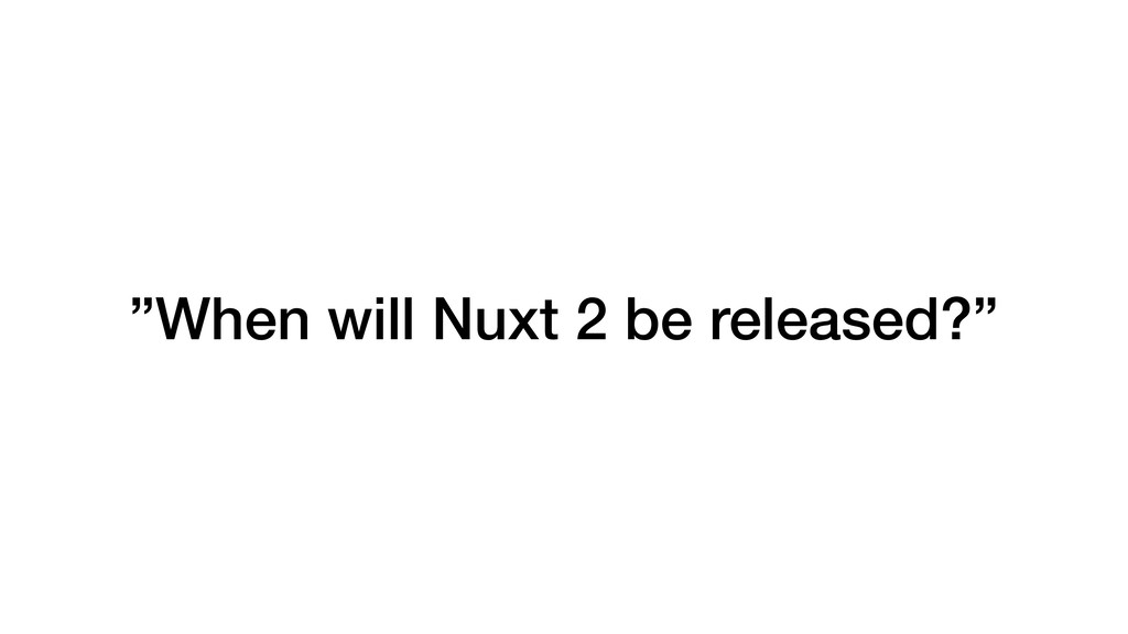 """When will Nuxt 2 be released?"""