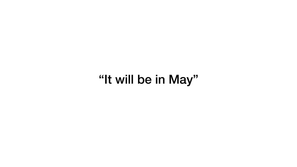 """It will be in May"""