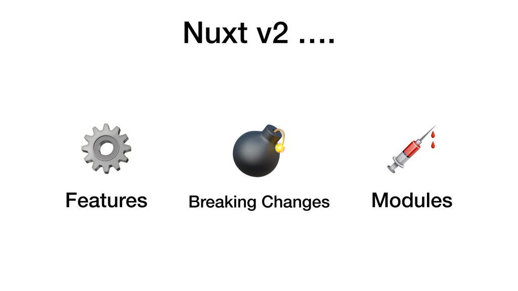 Nuxt v2 …. ⚙ Features  Breaking Changes  Modules