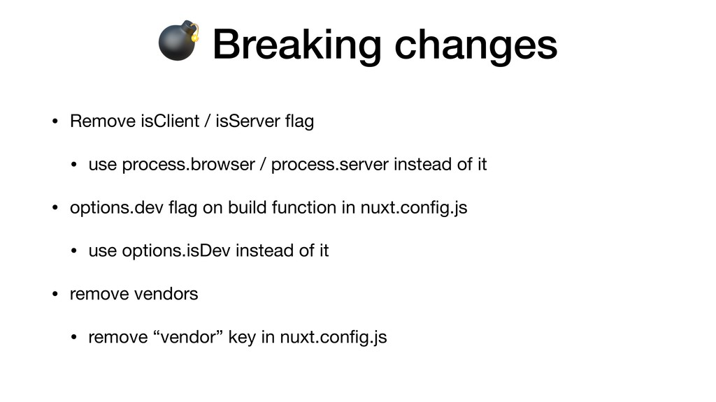 Breaking changes • Remove isClient / isServer ...