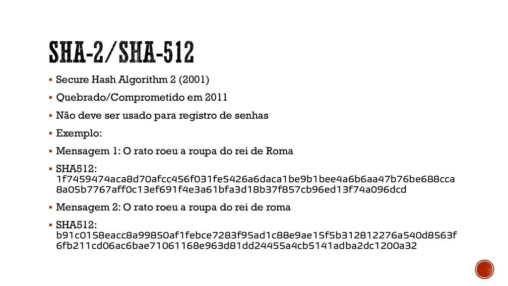 ▪ Secure Hash Algorithm 2 (2001) ▪ Quebrado/Com...