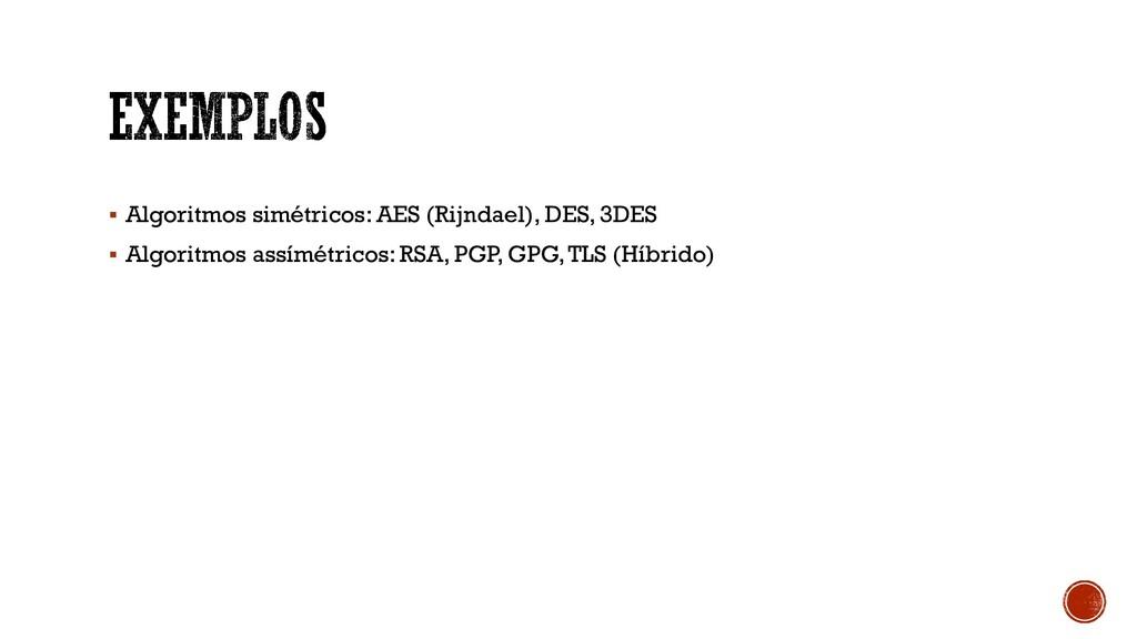 ▪ Algoritmos simétricos: AES (Rijndael), DES, 3...
