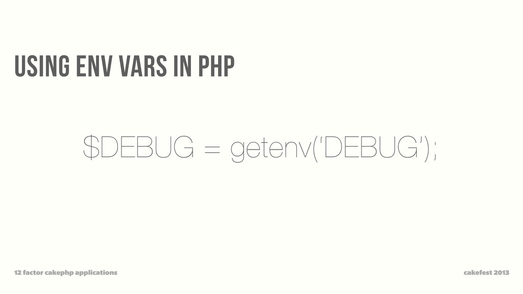 USING ENV VARS IN PHP cakefest 2013 12 factor c...