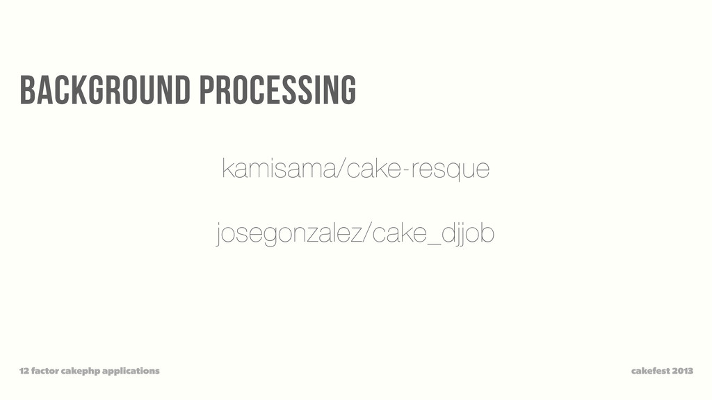 background processing cakefest 2013 12 factor c...