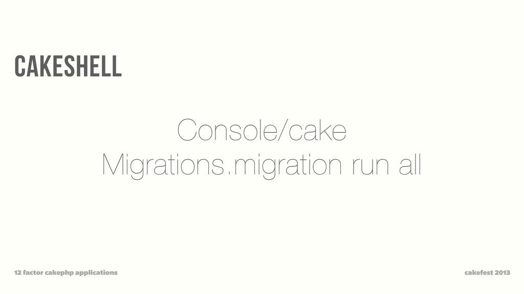 cakeshell cakefest 2013 12 factor cakephp appli...
