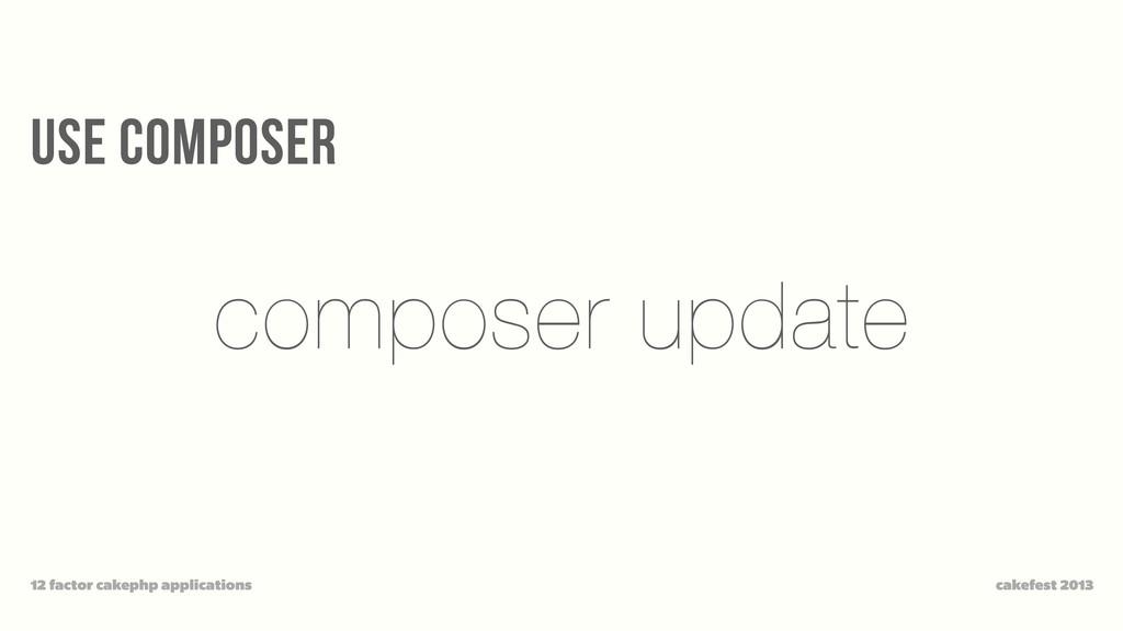 use composer cakefest 2013 12 factor cakephp ap...
