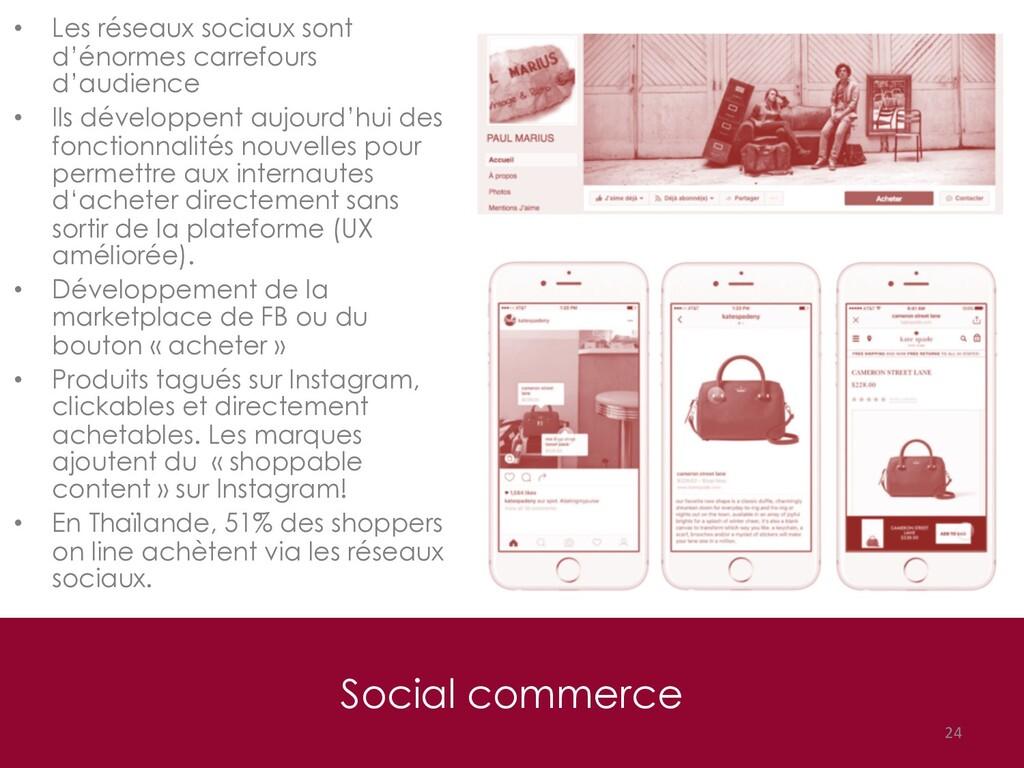Social commerce 24 • Les réseaux sociaux sont d...
