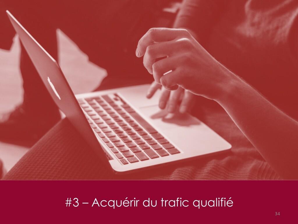 #3 – Acquérir du trafic qualifié 34