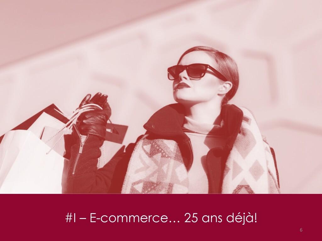 #I – E-commerce… 25 ans déjà! 6
