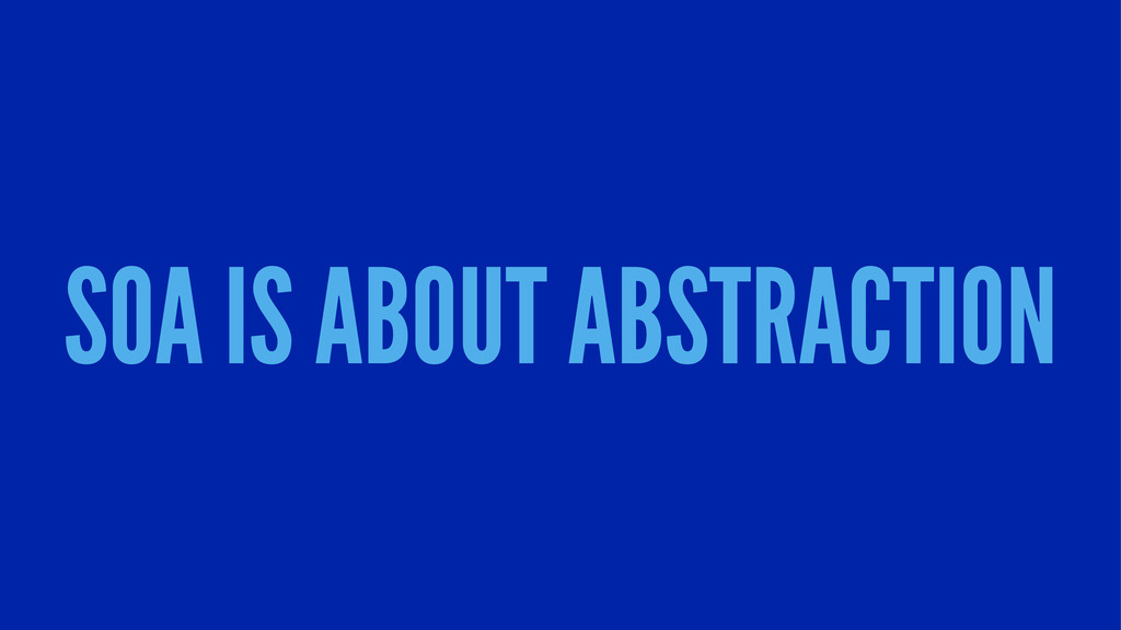 SOA IS ABOUT ABSTRACTION