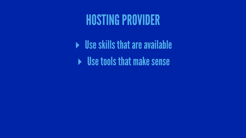 HOSTING PROVIDER ▸ Use skills that are availabl...