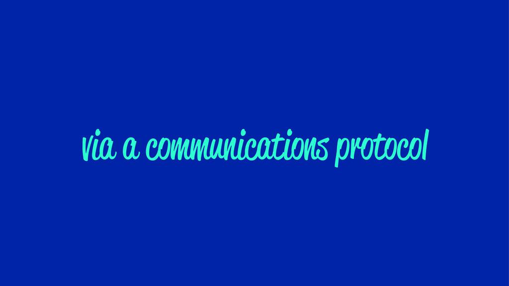 via a communications protocol