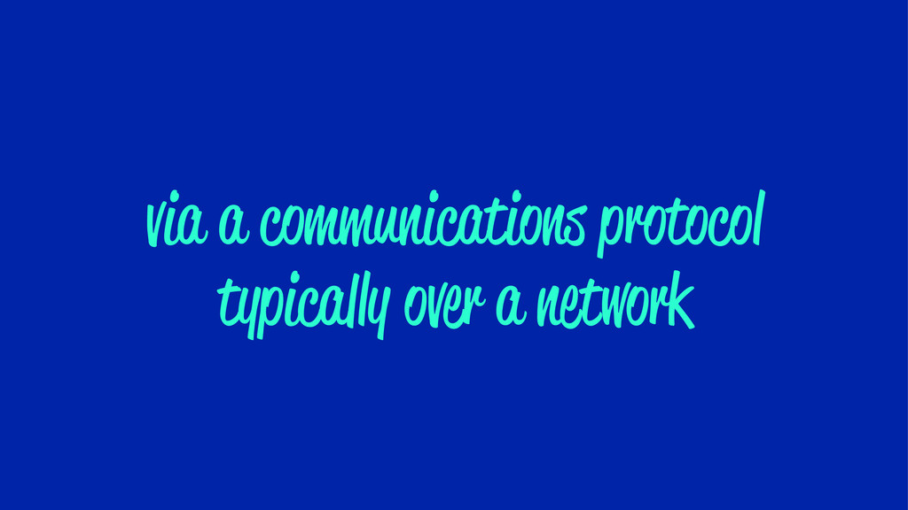via a communications protocol typically over a ...
