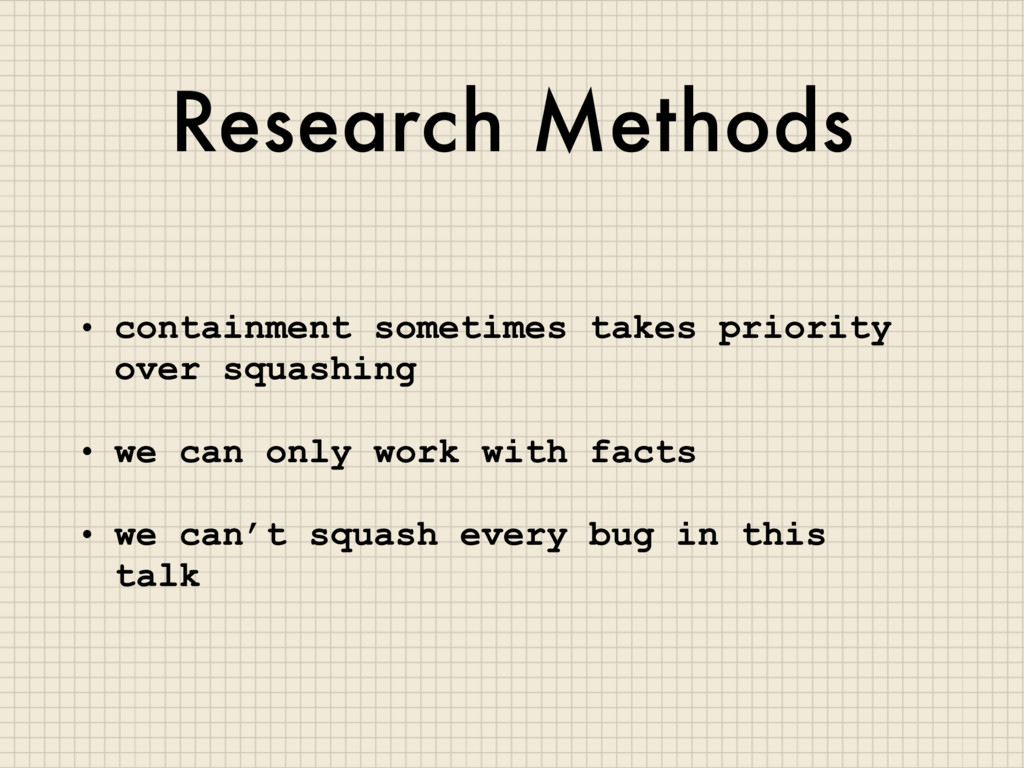Research Methods • containment sometimes takes ...