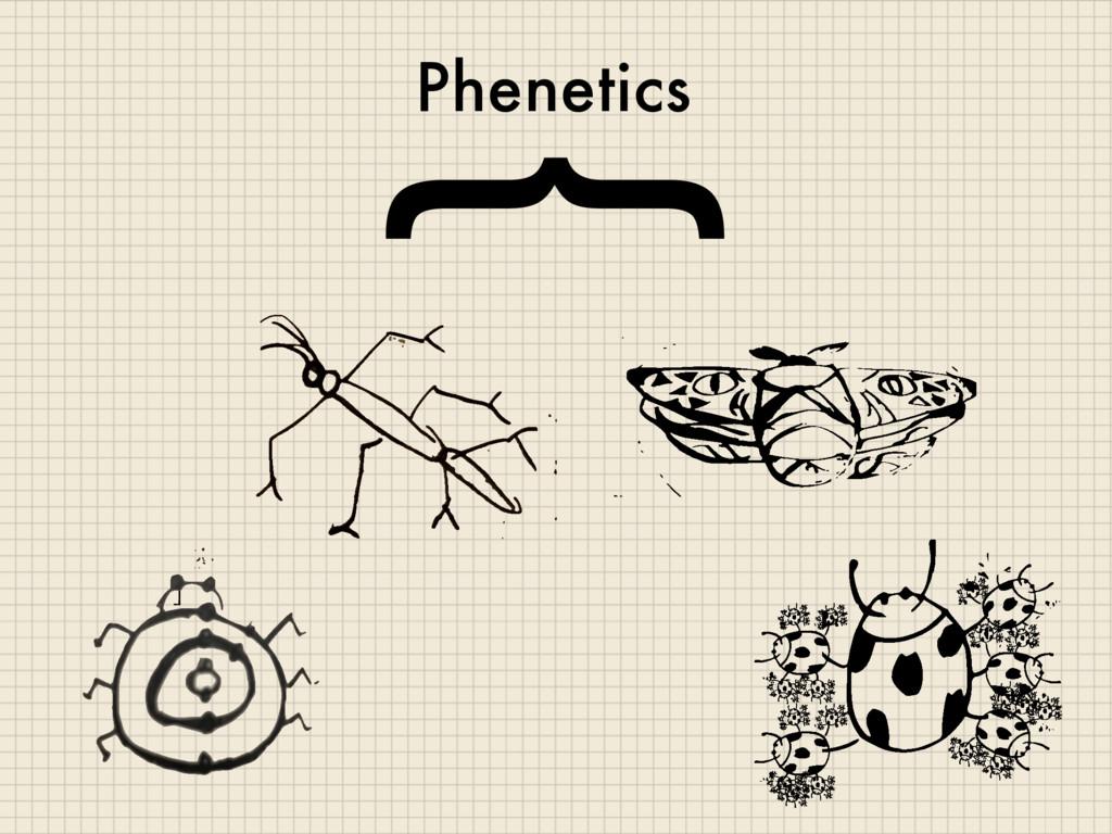 Phenetics { ]