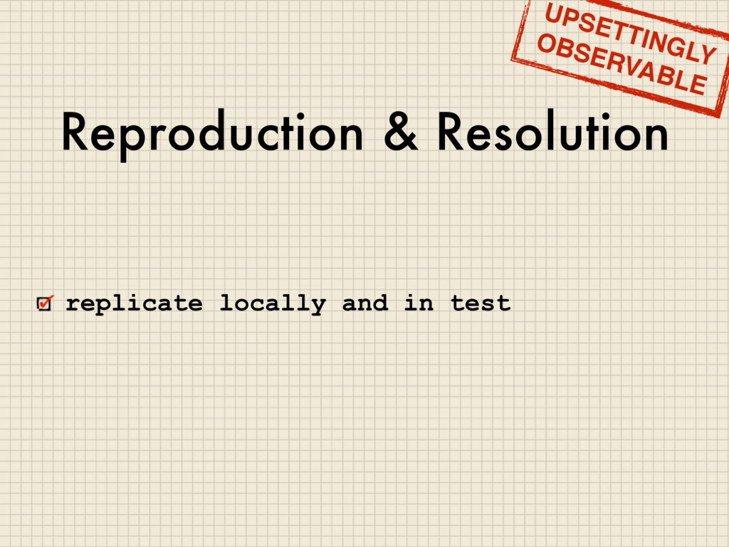 Reproduction & Resolution replicate locally and...