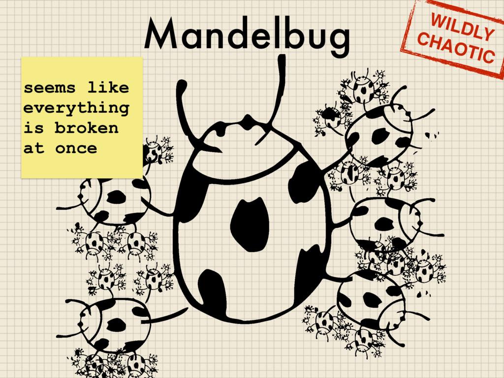 Mandelbug seems like everything is broken at on...