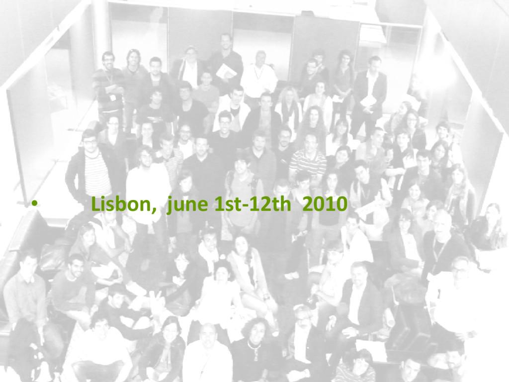 • Lisbon, june 1st-12th 2010
