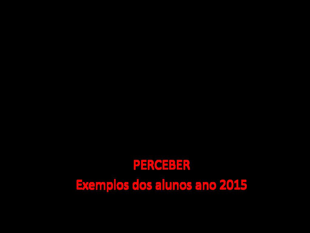 PERCEBER Exemplos dos alunos ano 2015