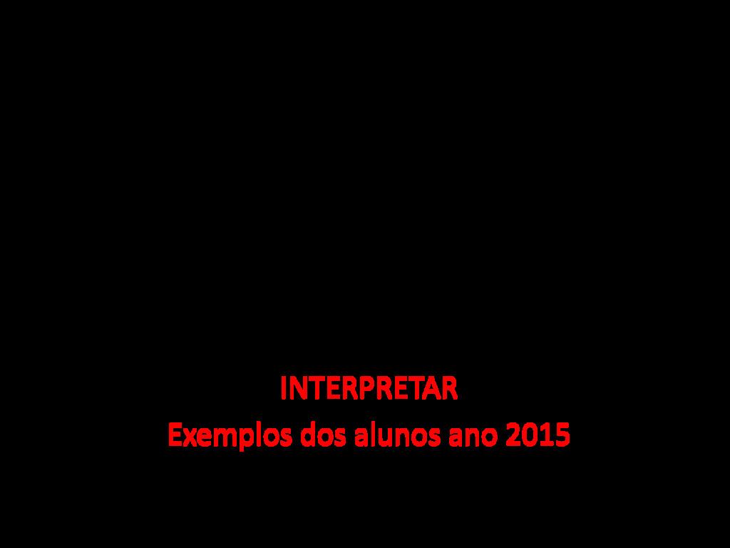 INTERPRETAR Exemplos dos alunos ano 2015